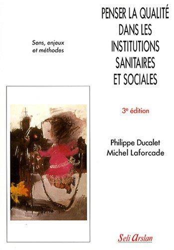 Penser la qualité dans les institutions sanitaires et sociales : Sens, enjeux et méthodes par Philippe Ducalet