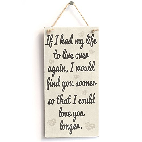 If-I-had-my-life-to-live-over-again-I-would-find-you-sooner-so-that-I-could-love-you-longer-Handmade-Shabby-Chic-Wooden-Sign-Plaque