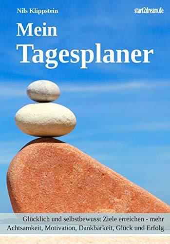 Mein Tagesplaner: Glücklich und selbstbewusst Ziele erreichen - mehr Achtsamkeit, Motivation, Dankbarkeit, Glück und Erfolg