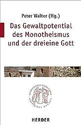 Das Gewaltpotential des Monotheismus und der dreieine Gott (Quaestiones disputatae)