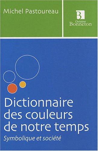 Dictionnaire des couleurs de notre temps : Symbolique et socit