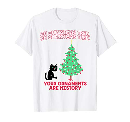 Oh Christmas Tree Your Ornaments Are History Funny T Shirt