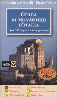 Guida ai monasteri d'Italia. Oltre 500 luoghi di antica spiritualit