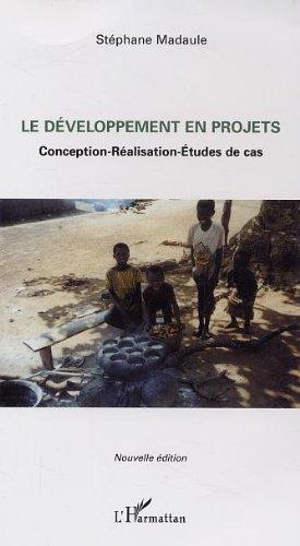 Le développement en projets: Conception-Réalisation-Etudes de cas (nouvelle édition) par STEPHANE MADAULE