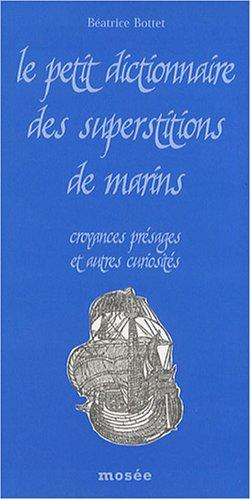 Le petit dictionnaire des superstitions de marins : Croyances, présages et autres curiosités par Béatrice Bottet