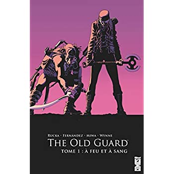 The Old Guard - Tome 01: A feu et à sang