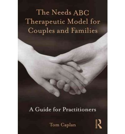 [(The Needs ABC Therapeutic Model for Couples and Families: A Guide for Practitioners)] [Author: Tom Caplan] published on (October, 2010)