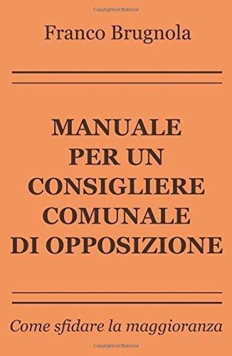 Manuale per un consigliere comunale di opposizione. Come sfidare la maggioranza