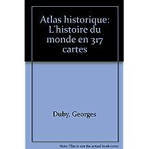 Atlas historique : L'histoire du monde en 317 cartes