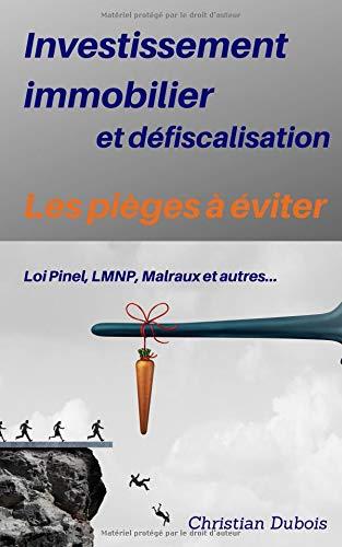 Investissement immobilier et défiscalisation : les pièges à éviter: Loi Pinel, LMNP, Malraux et autres par  Christian Dubois