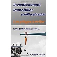 Investissement immobilier et défiscalisation : les pièges à éviter: Loi Pinel, LMNP, Malraux et autres
