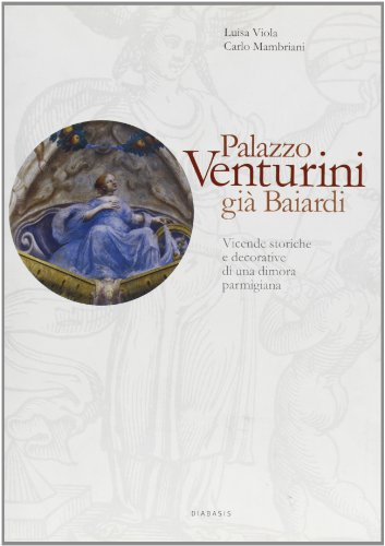 palazzo-venturini-gia-baiardi-vicende-storiche-e-decorative-di-una-dimora-parmigiana