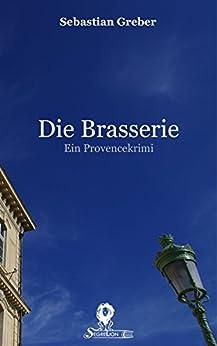 Die Brasserie: Ein Provencekrimi (Die Brasserie-Reihe 1)