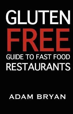 [(The Gluten Free Guide to Fast Food Restaurants)] [By (author) Adam Bryan] published on (April, 2012) - Free Gluten Fast Food