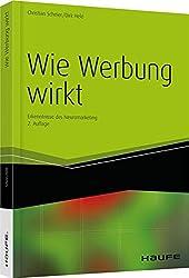 Wie Werbung wirkt: Erkenntnisse des Neuromarketing (Haufe Fachbuch)