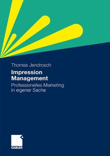 Impression Management: Professionelles Marketing in eigener Sache