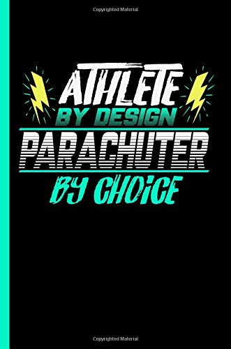 Athlete By Design Parachuter By Choice: Notebook & Journal Or Diary For Parachuting Sports Lovers - Take Your Notes Or Gift It To Buddies, Wide Ruled Paper (120 Pages, 6x9