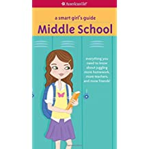 A Smart Girl's Guide Middle School: Everything You Need to Know About Juggling More Homework, More Teachers, and More Friends!