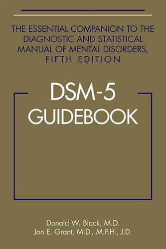 DSM-5 Guidebook: The Essential Companion to the Diagnostic and Statistical Manual of Mental Disorders