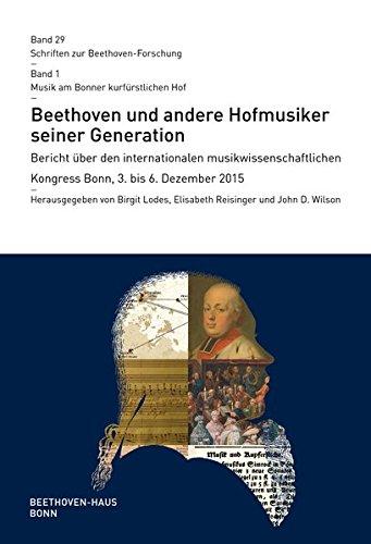 Beethoven und andere Hofmusiker seiner Generation: Bericht über den internationalen musikwissenschaftlichen Kongress Bonn, 3. bis 6. Dezember 2015 (Schriften zur Beethoven-Forschung. Reihe IV)