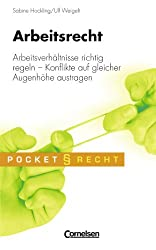 Pocket Recht: Arbeitsrecht: Arbeitsverhältnisse richtig regeln - Konflikte auf gleicher Augenhöhe austragen