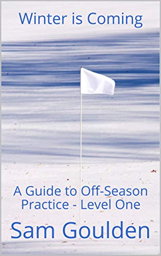 Winter is Coming: A Guide to Off-Season Practice - Level One (English Edition) por Sam Goulden