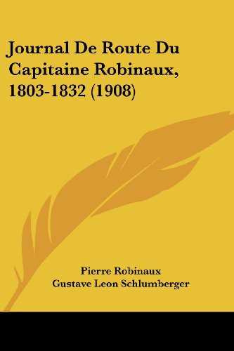 Journal de Route Du Capitaine Robinaux, 1803-1832 (1908)