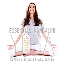 Essential Kundalini Yoga: An Invitation to Radiant Health, Unconditional Love, and the Awakening of Your Energetic Potential (English Edition)