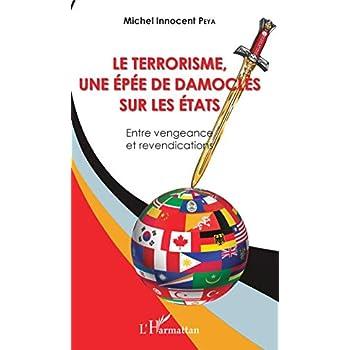 Le terrorisme, une épée de Damoclès sur les Etats: Entre vengeance et revendications