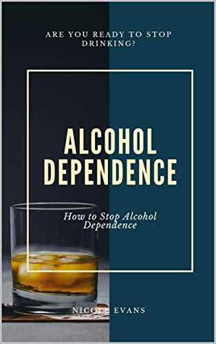 Alcohol Dependence: How to Stop Alcohol Dependence (English Edition)