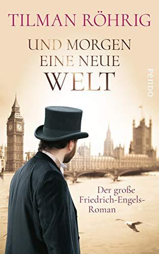 Und morgen eine neue Welt: Der große Friedrich-Engels-Roman