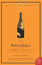 The Widow Clicquot: The Story of a Champagne Empire and the Woman Who Ruled It