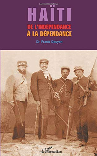 Haïti de l'indépendance à la dépendance par Frantz Douyon