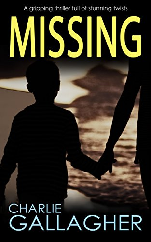 MISSING a gripping thriller full of stunning twists by [GALLAGHER, CHARLIE]