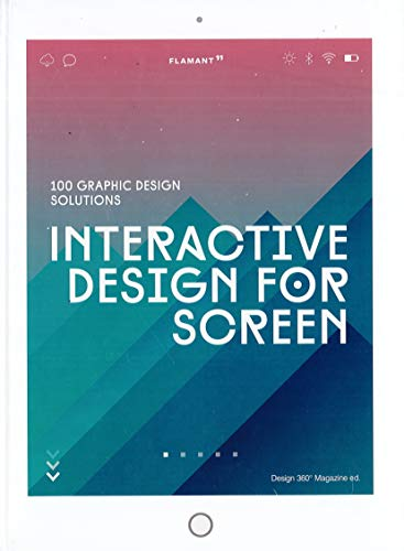 Interactive Design for Screen. 100 Graphic Design Solutions