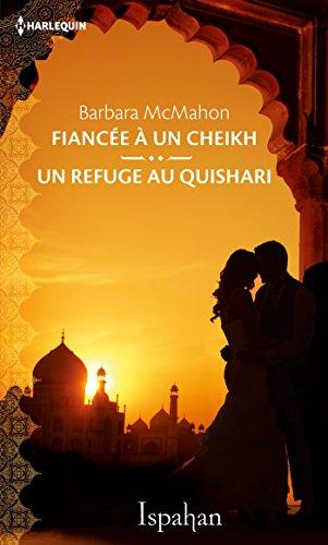 Fiancée à un cheikh - Un refuge au Quishari (ISPAHAN) par [McMahon, Barbara]