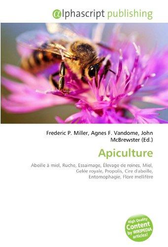 Apiculture: Abeille à miel, Ruche, Essaimage, Élevage de reines, Miel, Gelée royale, Propolis, Cire d'abeille, Entomophagie, Flore mellifère