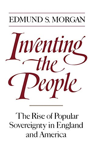 Inventing the People: The Rise of Popular Sovereignty in England and America por Edmund S. Morgan