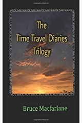 The Time Travel Diaries Trilogy: From the Time Travel Diaries of James Urquhart and Elizabeth Bicester Paperback