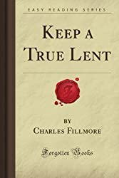 Keep a True Lent (Forgotten Books) by Charles Emilie Fillmore (2008-10-16)