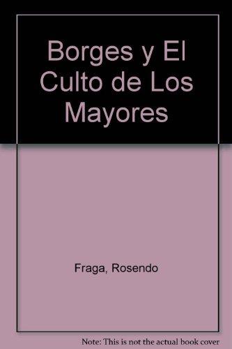 Borges y el culto de los mayores por Rosendo Fraga