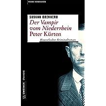 Der Vampir vom Niederrhein - Peter Kürten: Biografischer Kriminalroman