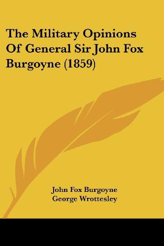 The Military Opinions Of General Sir John Fox Burgoyne (1859)