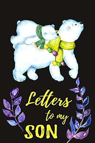 Letters To My Son: Mother To Son Notebook, Father To Son Journal: Awesome Novelty Gift Diary: Write Down Precious Moments Memories Now And Read Them Later, Cute Polar Bears