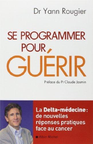 Se programmer pour gurir - La Delta-mdecine : de nouvelles rponses pratiques face au cancer de Pr Claude Jasmin (Prface), Dr Yann Rougier (3 fvrier 2010) Broch