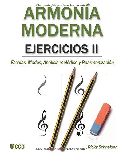 Armonía Moderna, Ejercicios II: Escalas, Modos, Análisis melódico y Rearmonización. por Ricky Schneider