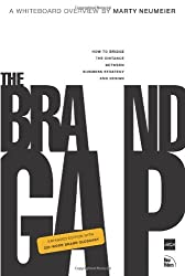 The Brand Gap: How to bridge the distance between business strategy and design: How to Bridge the Distance Between Business Strategy and Design : a Whiteboard Overview (Aiga Design Press) by Marty Neumeier (2005-08-04)