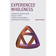Experienced Wholeness: Integrating Insights from Gestalt Theory, Cognitive Neuroscience, and Predictive Processing