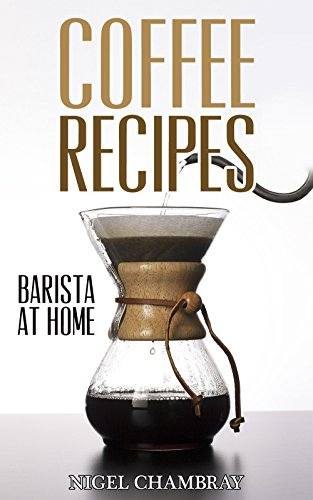 Mr Espresso-kaffee (Coffee Recipes: Barista at Home - A Pour Over Coffee Bean Lover Guide from Espresso Roast to Iced Coffee Cup Drinks (English Edition))