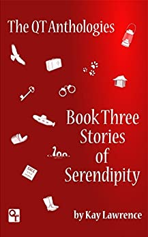 The QT Anthology, Book Three, Stories of Serendipity by [Lawrence, Kay L]